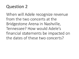 Bridgestone Arena Seating Chart Adele How Are Adeles Financial Statements Impacted When Tickets