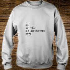 Pizza Shirt Designs Abs Are Great But Have You Tried Pizza Workout Gym Design Shirt