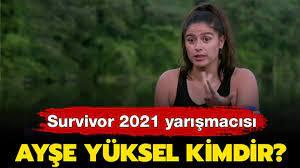 Survivor Ayşe Yüksel kimdir? Survivor 2021 Ayşe aslen nereli ve kaç yaşında?