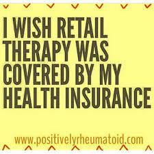 i wish retail therapy was covered by my health insurance rheumatoidarthritis chronicillness positively rheumatoid jokes
