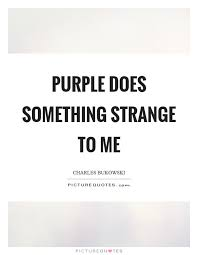 Purple Quotes Extraordinary Purple Does Something Strange To Me Picture Quotes