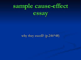 cause and effect essay  sample cause effect essay why they excell