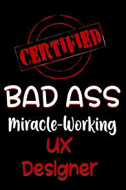 Amazon Ux Designer Jobs Certified Bad Ass Miracle Working Ux Designer Funny Gift