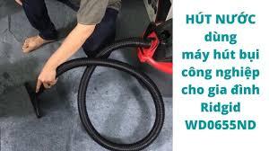 Review HÚT NƯỚC dùng máy hút bụi công nghiệp cho gia đình Ridgid WD0655ND -  YouTube
