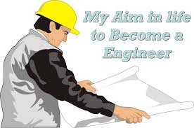 my aim in life to become a engineer