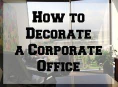decorating a work office. How To Decorate A Corporate Office Decorating Work I