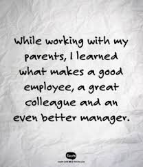 what makes a great employee what it means to work for your parents shreya tekriwal