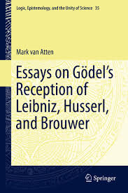 mark van atten essays on godel s reception of leibniz husserl  essays on godel s reception of leibniz husserl and brouwer book cover