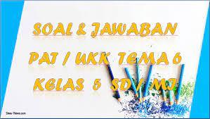 Kunci jawaban tematik tema 9 kelas 5 pada subtema 3 pembelajaran 2 terdiri dari 3 muatan pelajaran yaitu ilmu pengetahuan alam (ipa), sbdp dan bahasa indonesia. Soal Jawaban Pat Ukk Tema 6 Kelas 5 Sd Mi Tahun 2021 Sinau Thewe Com