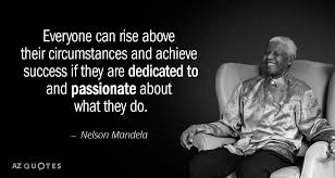 Nelson Mandela Quotes Mesmerizing Nelson Mandela Quote Everyone Can Rise Above Their Circumstances