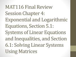 exponential and logarithmic equations section 5 1 systems of linear equations and inequalities and section 6 1 solving linear systems using matrices