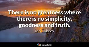 e there is no greatness where there is no simplicity goodness and truth leo
