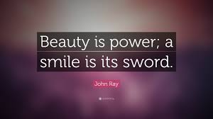 "The Power Of Beauty Quotes Best Of John Ray Quote ""Beauty Is Power A Smile Is Its Sword"" 24"