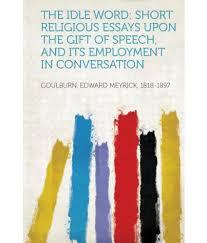 religious essays religion essays self and other essays in the idle word short religious essays upon the gift of speech and the idle word short