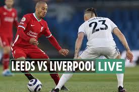 Leeds vs Liverpool LIVE: Stream, TV channel, team news as Premier League  clash game UNDERWAY
