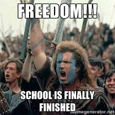 FREEDOM!!! school is finally finished - Brave Heart Freedom | Meme ... via Relatably.com