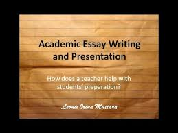 how to prepare academic essay writing and presentation how to prepare academic essay writing and presentation