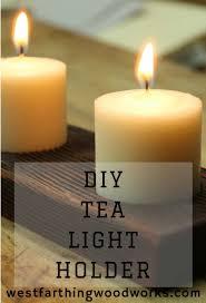 Diy Tea Light Candle Holders Easy Diy Tea Light Candle Holder Woodworking Woodworking