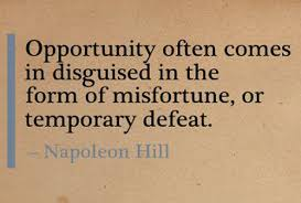 what if a crisis can be your biggest blessing  napoleon hill quote opportunity often comes disguised in the form of misfortune or temporary ""