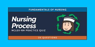 English for nurses and medical professionals. Nursing Process Nclex Practice Quiz 25 Questions Nurseslabs