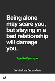Bad Relationship Quotes Enchanting Being Alone May Scare You But Staying In A Bad Relationship Will