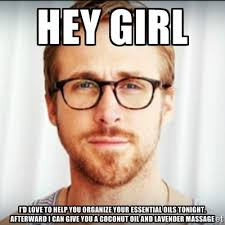 HEY GIRL I'd love to help you organize your essential oils tonight ... via Relatably.com