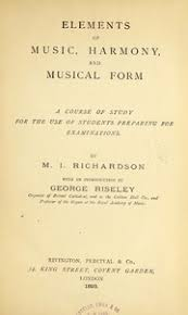 Music can be analysed by considering a variety of its elements, or parts (aspects, characteristics, features), individually or together. Elements Of Music Harmony And Musical Form A Course Of Study For The Use Of Students Preparing For Examinations By M I Richardson With An Introduction By George Riseley