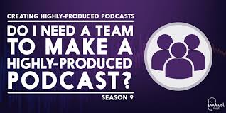 i need a do i need a team to make a highly produced podcast podcraft 907