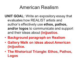 american realism unit goal write an expository essay that   ethos pathos logos american realism unit goal write an expository essay that evaluates how realist artists and author s