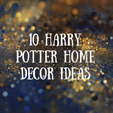 10 harry potter home decor ideas carrie swails