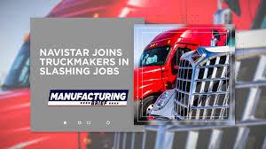 Automotive Graphic Design Jobs Navistar Joins Truckmakers In Slashing Jobs Manufacturing Net