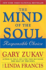 The Mind of the Soul: Responsible Choice: <b>Gary Zukav</b>, <b>Linda</b> ...