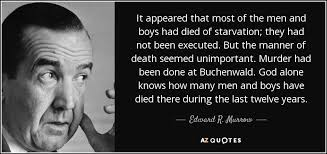 Murder Quotes Beauteous Edward R Murrow Quote It Appeared That Most Of The Men And Boys Had