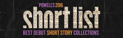 the short list best debut short story collections powell s  powell s 2016 short list best debut short story collections