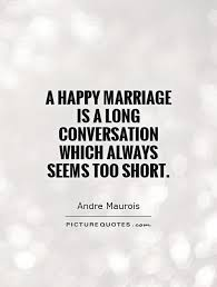 Happy Marriage Quotes Amazing A Happy Marriage Is A Long Conversation Which Always Seems Too