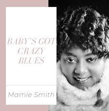 Baby's Got Crazy Blues: Mamie Smith – Black Music Scholar