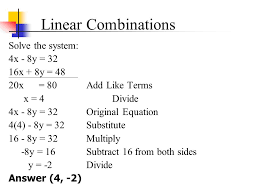 3 linear combinations solve the system 4x 8y 32 16x 8y 48 20x 80add like terms x 4divide 4x 8y 32original equation 4 4 8y 32substitute