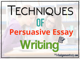 myassignmenthelp com blog techniques of persuasive essay the persuasive essay has a writing style that requires careful crafting and precise structure the art of persuasion has its own ethics and politics