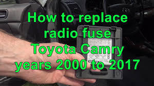 how to replace radio fuse toyota camry years 2000 to 2017 youtube 2005 toyota camry fuse box location how to replace radio fuse toyota camry years 2000 to 2017