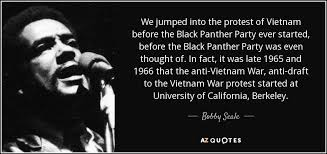 Quotes About Vietnam War Awesome Bobby Seale Quote We Jumped Into The Protest Of Vietnam Before The