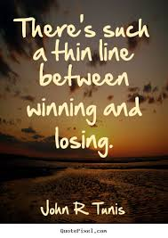 Quotes About Winning And Losing Mesmerizing John R Tunis Picture Quote There's Such A Thin Line Between