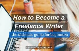 writing careers how to become a lance writer my kind of monday how to become a lance writer the ultimate beginner s guide