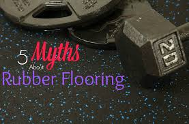 rubber flooring 5 myths busted