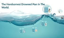 write about something that s important the handsomest drowned man   handsomest drowned man in the world is available for you on they also imagined that he would have had the ability to draw water from the barren ground