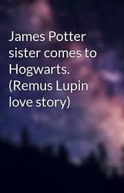 James Potter sister comes to Hogwarts. (Remus Lupin love story) -  -=-_p=-1_--= - Wattpad