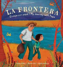 La Frontera The Border El Viaje Con Papá My Journey With Papa