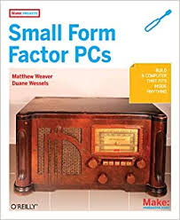 Make Projects: Small Form Factor PCs: Wessels, Duane, Weaver, Matthew J:  9780596520762: Amazon.com: Books