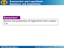 review the properties of logarithms from lesson 7 4