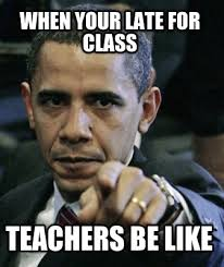 Meme Creator - when your late for class teachers be like via Relatably.com