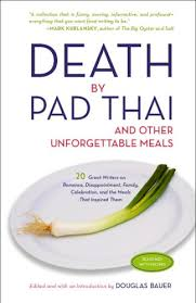 death by pad thai and other unforgettable meals douglas bauer  death by pad thai and other unforgettable meals douglas bauer 9780307337849 com books